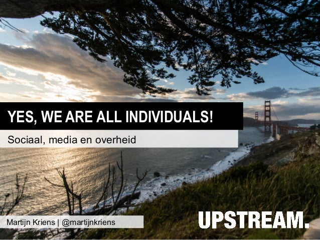 YES, WE ARE ALL INDIVIDUALS!Sociaal, media en overheidMartijn Kriens | @martijnkriens