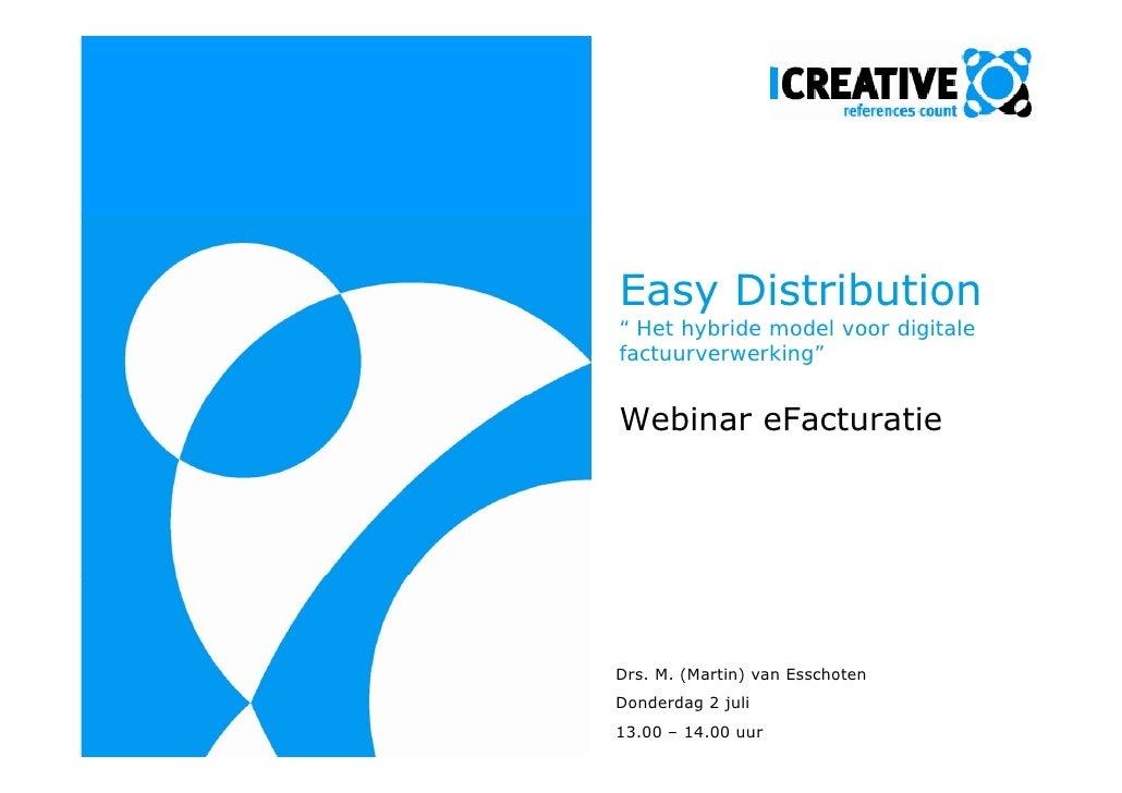 """Easy Distribution """" Het hybride model voor digitale factuurverwerking""""   Webinar eFacturatie     Drs. M. (Martin) van Essc..."""