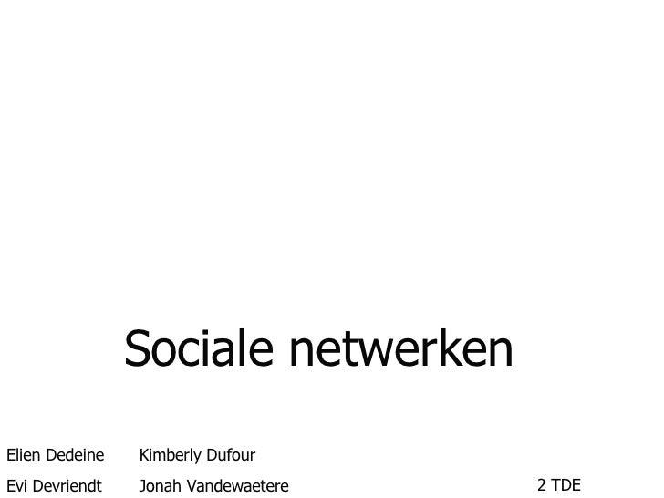 Sociale netwerken Elien Dedeine Kimberly Dufour Evi Devriendt Jonah Vandewaetere 2 TDE