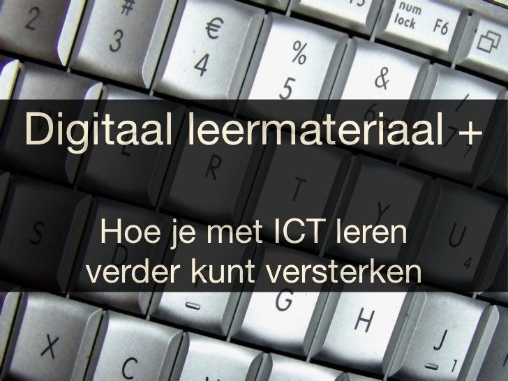 Digitaal leermateriaal +    Hoe je met ICT leren   verder kunt versterken