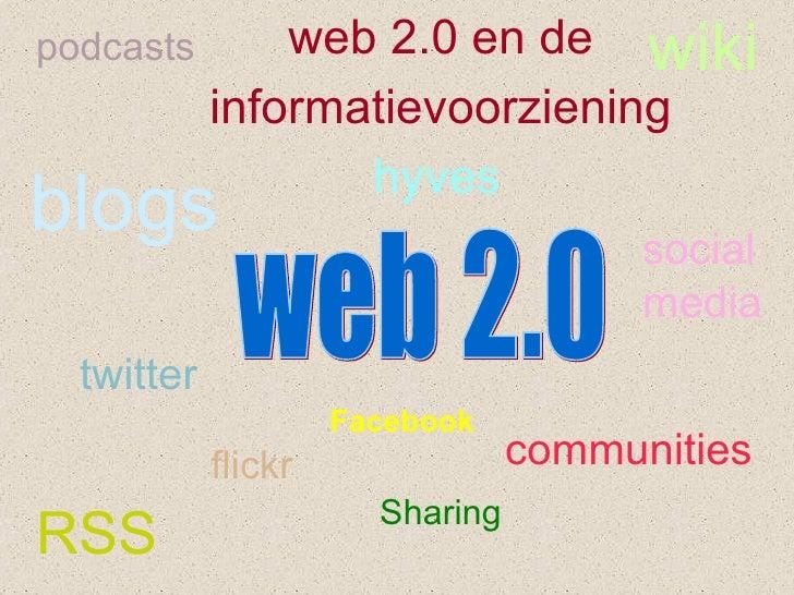 web 2.0 RSS flickr wiki podcasts social media communities hyves web 2.0 en de informatievoorziening twitter blogs Sharing ...