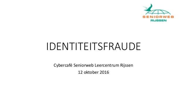 IDENTITEITSFRAUDE Cybercafé Seniorweb Leercentrum Rijssen 12 oktober 2016
