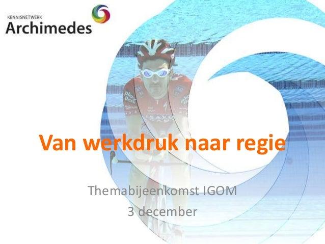 Van werkdruk naar regie  Themabijeenkomst IGOM  3 december