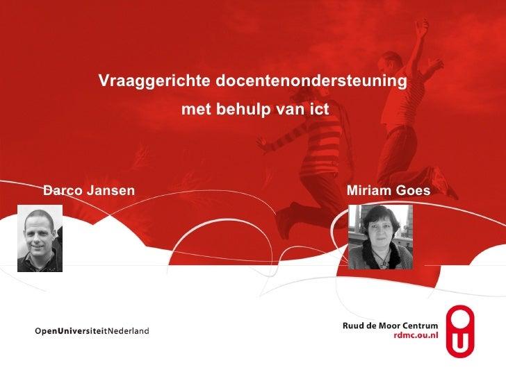 Vraaggerichte docentenondersteuning  met behulp van ict Darco Jansen Miriam Goes