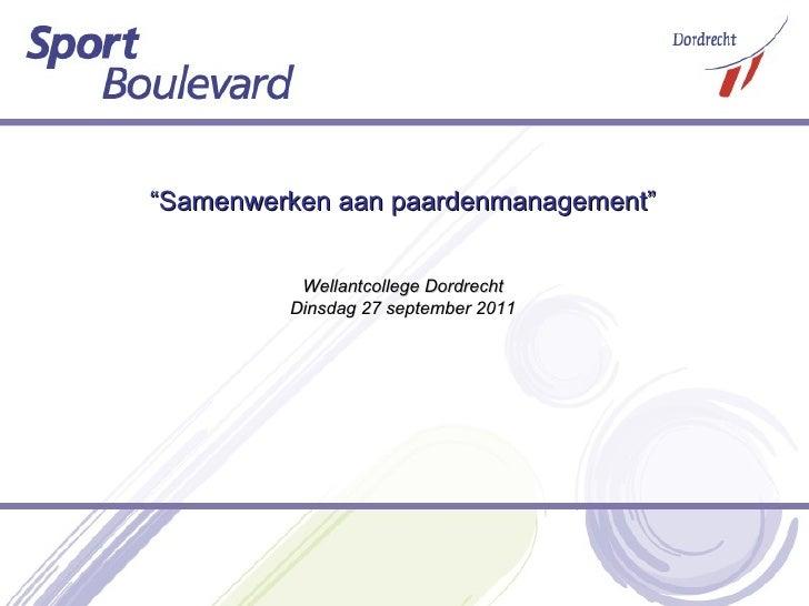 """"""" Samenwerken aan paardenmanagement"""" Wellantcollege Dordrecht Dinsdag 27 september 2011"""
