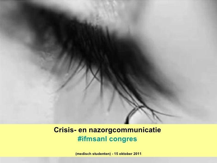 Crisis- en nazorgcommunicatie  # ifmsanl   congres   (medisch studenten) - 15 oktober 2011