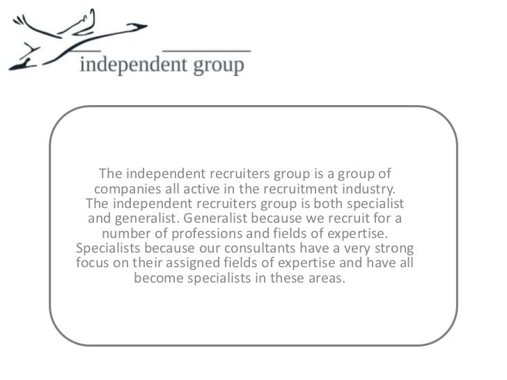 The independent recruiters group is a group of companies all active in the recruitment industry.The independent recruiters...