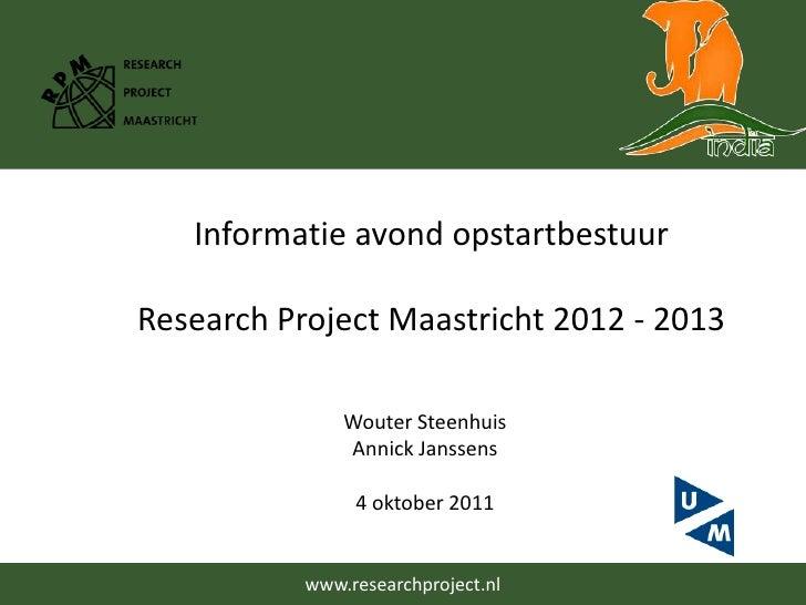 Informatie avond opstartbestuur<br />Research Project Maastricht 2012 - 2013<br />Wouter Steenhuis<br />Annick Janssens<br...
