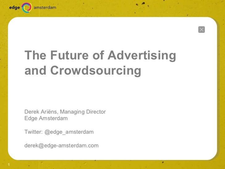 SALES STRATEGIE/PLAN 2011 The Future of Advertising and Crowdsourcing Derek Ariëns, Managing Director  Edge Amsterdam Twit...
