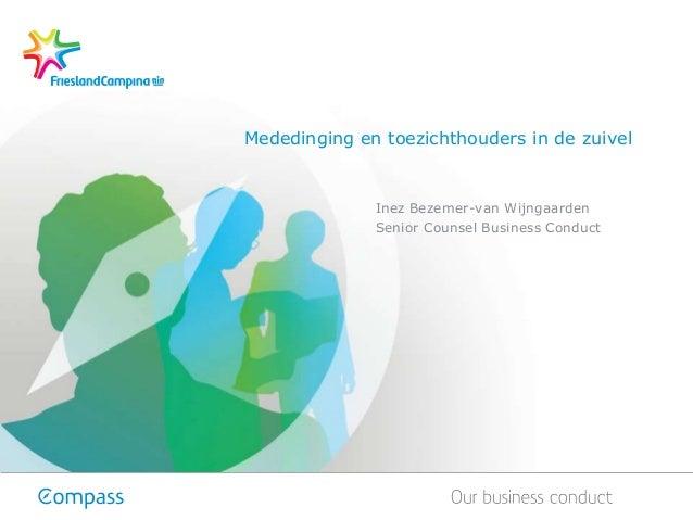 Inez Bezemer-van Wijngaarden Senior Counsel Business Conduct Mededinging en toezichthouders in de zuivel
