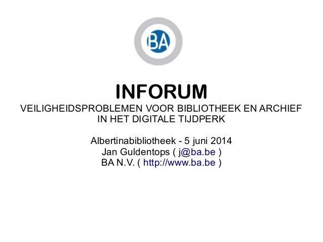 INFORUM VEILIGHEIDSPROBLEMEN VOOR BIBLIOTHEEK EN ARCHIEF IN HET DIGITALE TIJDPERK Albertinabibliotheek - 5 juni 2014 Jan G...