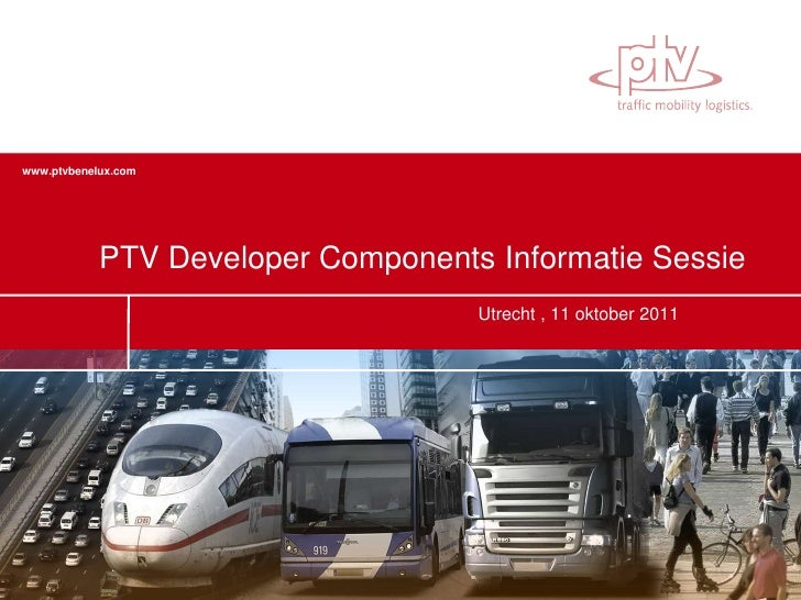 PTV Developer Components InformatieSessie<br />Utrecht , 11 oktober 2011 <br />