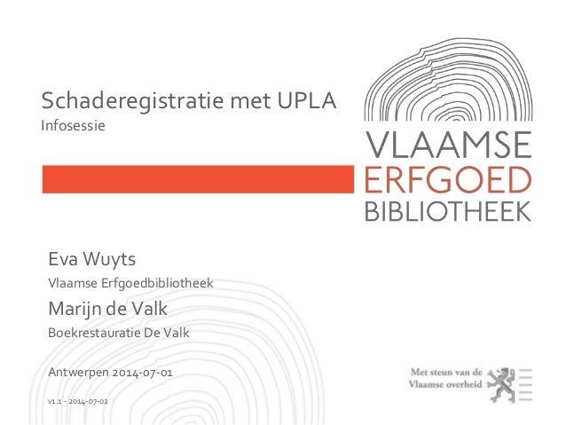 Eva Wuyts Vlaamse Erfgoedbibliotheek Marijn de Valk Boekrestauratie De Valk Antwerpen 2014-07-01 v1.1 - 2014-07-02 Schader...