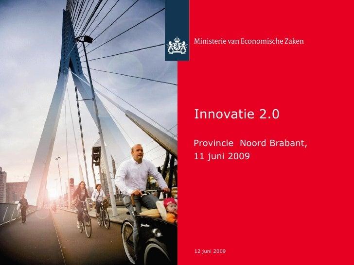 Innovatie 2.0  Provincie Noord Brabant, 11 juni 2009     12 juni 2009