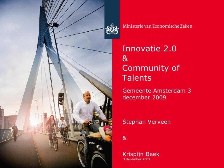 3 december 2009 Innovatie 2.0 & Community of Talents Gemeente Amsterdam 3 december 2009 Stephan Verveen &  Krispijn Beek