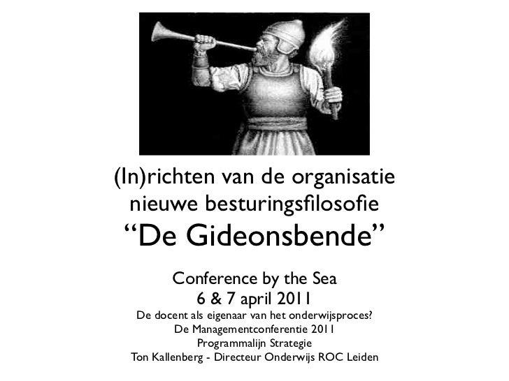"""(In)richten van de organisatie  nieuwe besturingsfilosofie """"De Gideonsbende""""         Conference by the Sea           6 & 7 a..."""