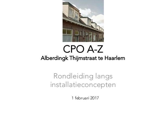 CPO A-Z Alberdingk Thijmstraat te Haarlem Rondleiding langs installatieconcepten 1 februari 2017