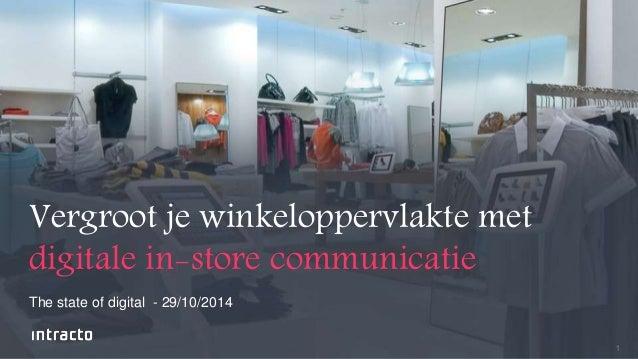 1  Vergroot je winkeloppervlakte met  digitale in-store communicatie  The state of digital - 29/10/2014