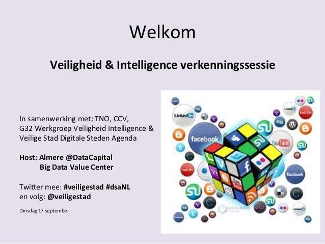 Welkom   Veiligheid  &  Intelligence  verkenningssessie        In  samenwerking  met:  TNO,  CCV,  ...