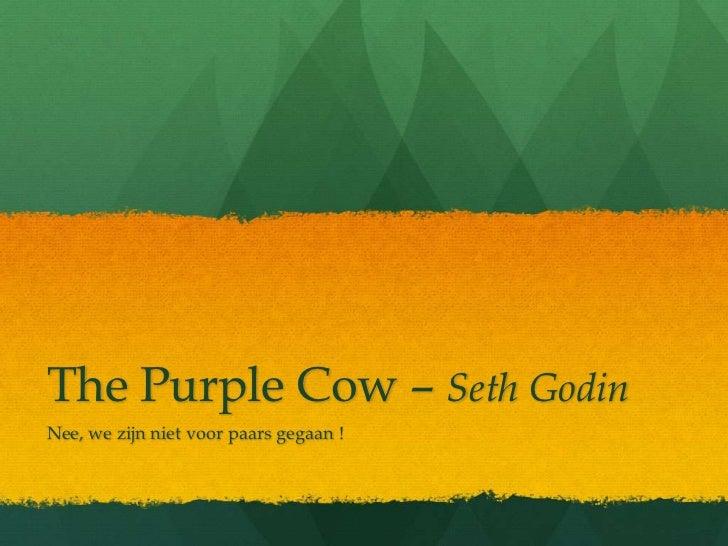 The Purple Cow –Seth Godin<br />Nee, we zijnnietvoorpaarsgegaan !<br />