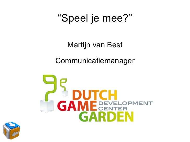 """"""" Speel je mee?"""" Martijn van Best Communicatiemanager"""