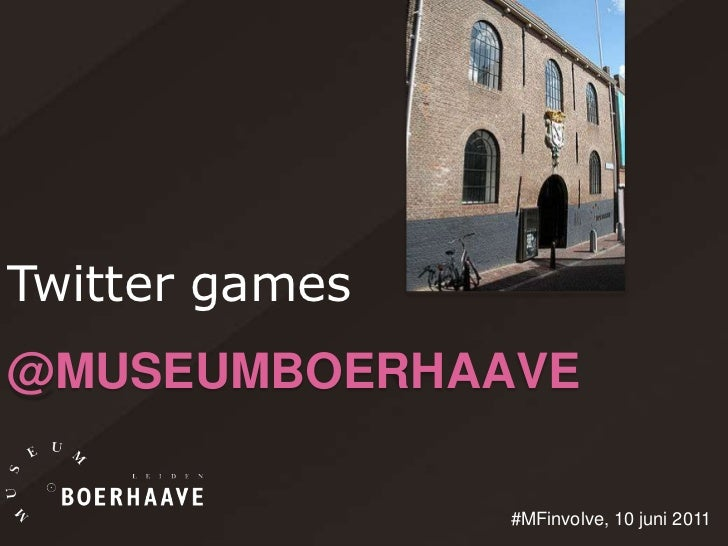 Twitter games<br />@museumBoerhaave<br />#MFinvolve, 10 juni 2011 <br />