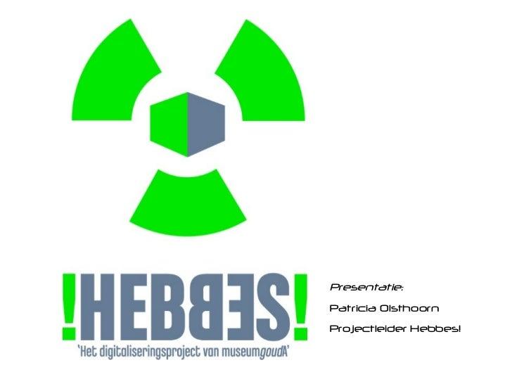 Presentatie: Patricia Olsthoorn Projectleider Hebbes!
