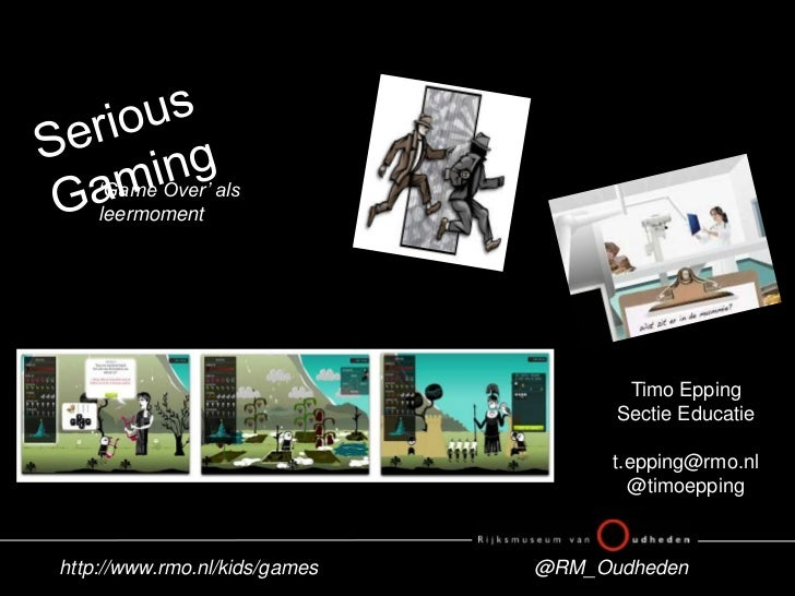 SeriousGaming<br />'Game Over' als leermoment<br />Timo Epping<br />Sectie Educatie<br />t.epping@rmo.nl<br />@timoepping<...