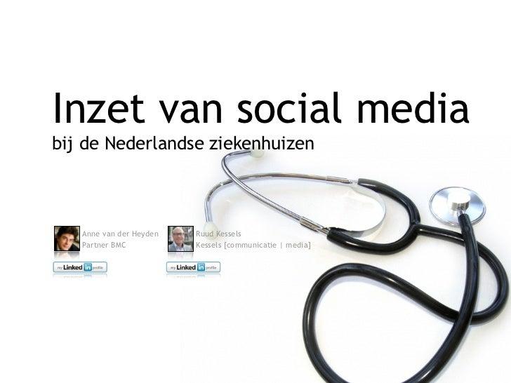 Inzet van social mediabij de Nederlandse ziekenhuizen   Anne van der Heyden   Ruud Kessels   Partner BMC           Kessels...