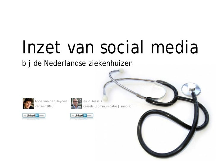 Inzet van social mediaI   t        i l   dibij de Nederlandse ziekenhuizen   Anne van der Heyden   Ruud Kessels   Partner ...
