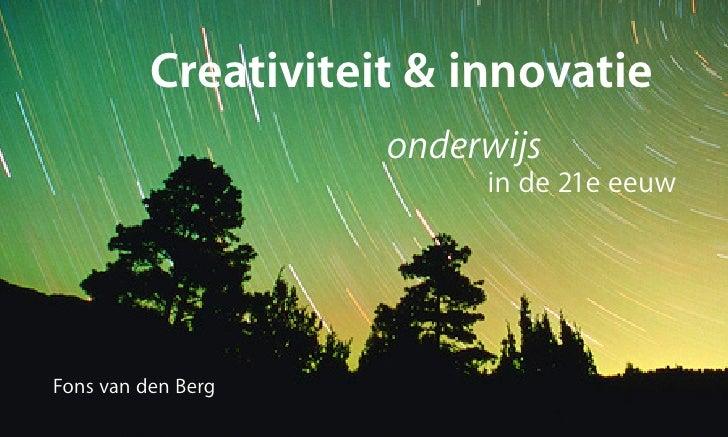 Creativiteit & innovatie                      onderwijs                           in de 21e eeuw     Fons van den Berg