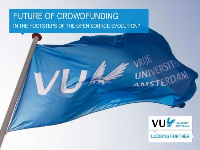 FUTURE OF CROWDFUNDINGIN THE FOOTSTEPS OF THE OPEN SOURCE EVOLUTION?