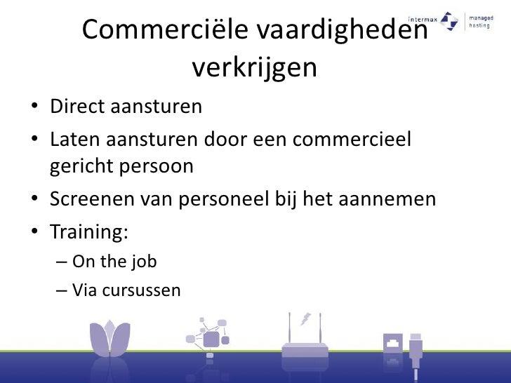 Commerciële vaardigheden verkrijgen<br />Direct aansturen<br />Laten aansturen door een commercieel gericht persoon<br />S...