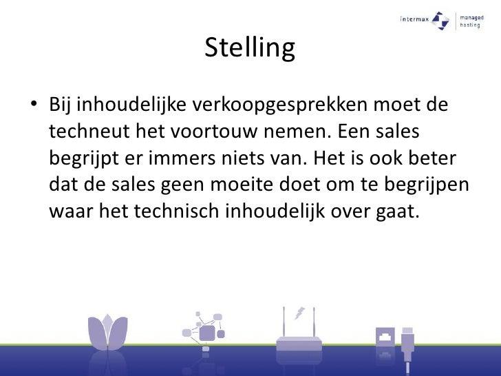 Stelling<br />Bij inhoudelijke verkoopgesprekken moet de techneut het voortouw nemen. Een sales begrijpt er immers niets v...