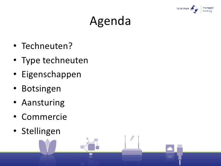 Agenda<br />Techneuten?<br />Type techneuten<br />Eigenschappen<br />Botsingen<br />Aansturing<br />Commercie<br />Stellin...