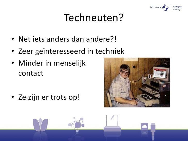 Techneuten?<br />Net iets anders dan andere?!<br />Zeer geïnteresseerd in techniek<br />Minder in menselijk        contact...