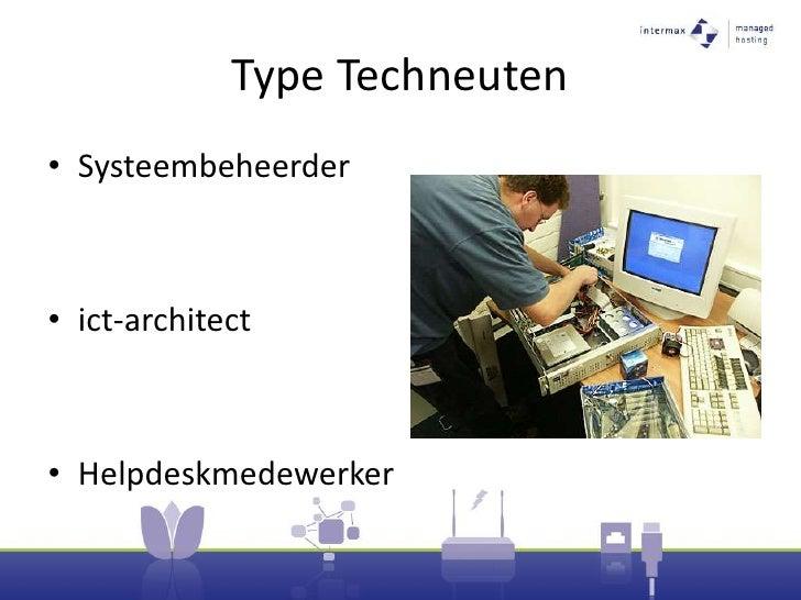 Type Techneuten<br />Systeembeheerder<br />ict-architect<br />Helpdeskmedewerker<br />