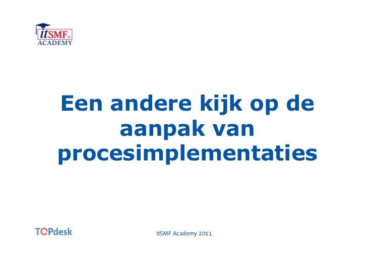 Een andere kijk op de     aanpak vanprocesimplementaties       itSMF Academy 2011