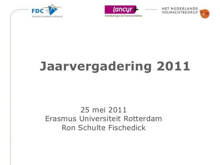 Jaarvergadering 201125 mei 2011Erasmus Universiteit RotterdamRon Schulte Fischedick<br />