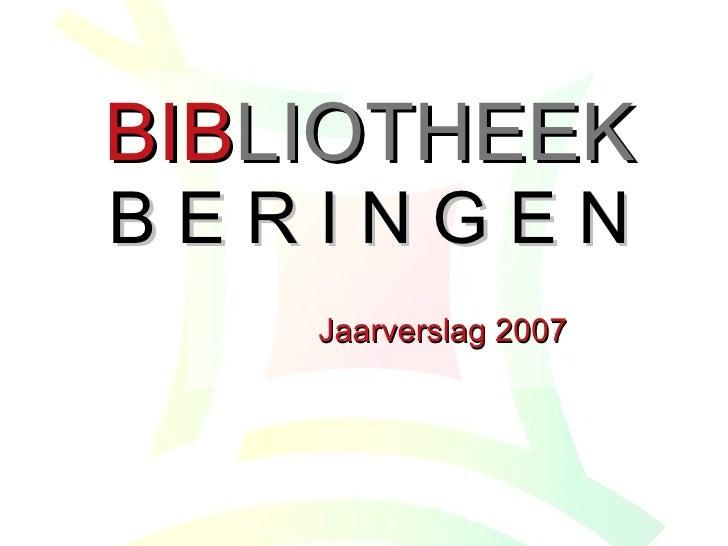 BIB LIOTHEEK B E R I N G E N Jaarverslag 2007