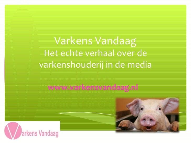 Varkens Vandaag Het echte verhaal over devarkenshouderij in de media  www.varkensvandaag.nl