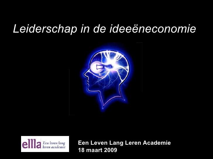 Leiderschap in de ideeëneconomie Een Leven Lang Leren Academie  18 maart 2009
