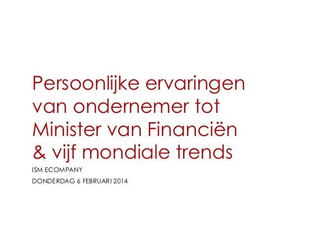 Persoonlijke ervaringen van ondernemer tot Minister van Financiën & vijf mondiale trends ISM ECOMPANY  DONDERDAG 6 FEBRUAR...