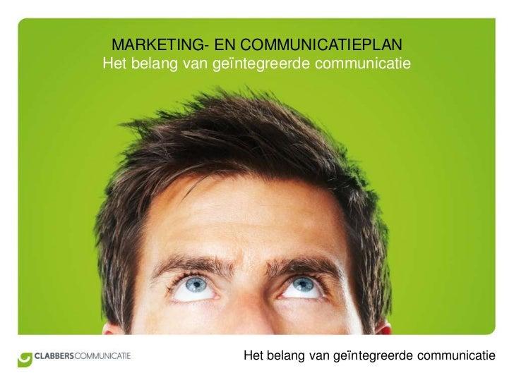 MARKETING- EN COMMUNICATIEPLAN<br />Het belang van geïntegreerde communicatie <br />