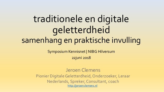 traditionele en digitale geletterdheid samenhang en praktische invulling Symposium Kennisnet   NIBG Hilversum 22juni 2018 ...