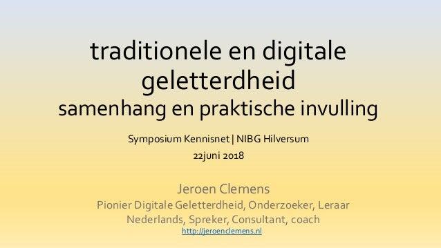 traditionele en digitale geletterdheid samenhang en praktische invulling Symposium Kennisnet | NIBG Hilversum 22juni 2018 ...