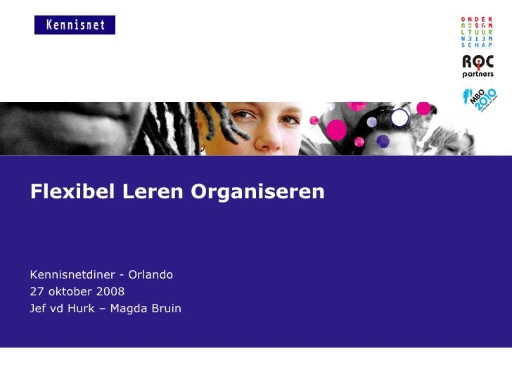 Flexibel Leren Organiseren Kennisnetdiner - Orlando 27 oktober 2008 Jef vd Hurk – Magda Bruin