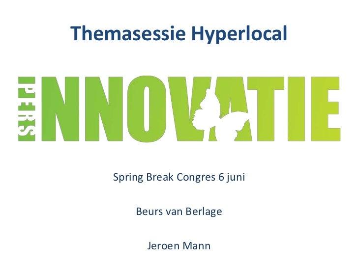 Themasessie Hyperlocal    Spring Break Congres 6 juni        Beurs van Berlage           Jeroen Mann