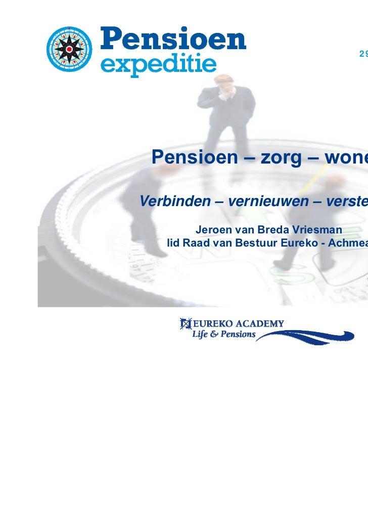 29 november 2011 Pensioen – zorg – wonenVerbinden – vernieuwen – versterken         Jeroen van Breda Vriesman   lid Raad v...