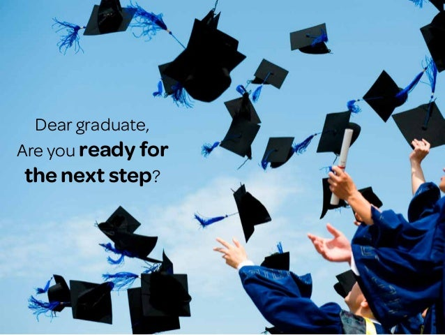 Dear graduate, Are you ready for the next step?